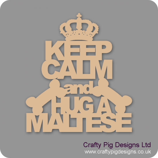 3mm MDF Keep Calm And Hug A Maltese